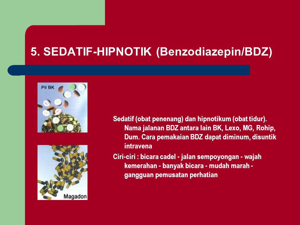 5. SEDATIF-HIPNOTIK (Benzodiazepin/BDZ) Sedatif (obat penenang) dan hipnotikum (obat tidur). Nama jalanan BDZ antara lain BK, Lexo, MG, Rohip, Dum. Ca
