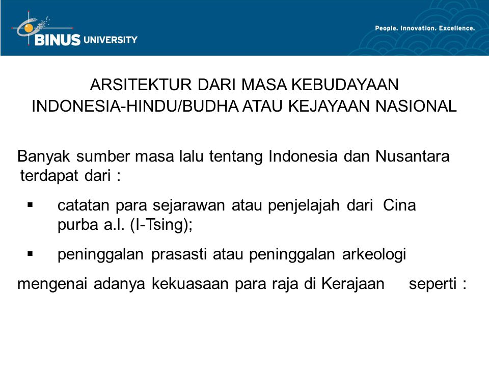 ARSITEKTUR DARI MASA KEBUDAYAAN INDONESIA-HINDU/BUDHA ATAU KEJAYAAN NASIONAL Banyak sumber masa lalu tentang Indonesia dan Nusantara terdapat dari :  catatan para sejarawan atau penjelajah dari Cina purba a.l.