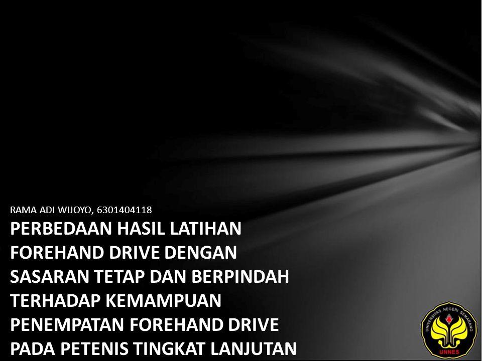 RAMA ADI WIJOYO, 6301404118 PERBEDAAN HASIL LATIHAN FOREHAND DRIVE DENGAN SASARAN TETAP DAN BERPINDAH TERHADAP KEMAMPUAN PENEMPATAN FOREHAND DRIVE PAD