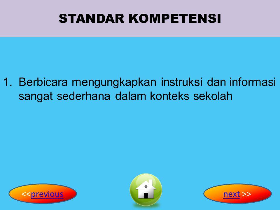 STANDAR KOMPETENSI 1.Berbicara mengungkapkan instruksi dan informasi sangat sederhana dalam konteks sekolah <<previousnextnext >>