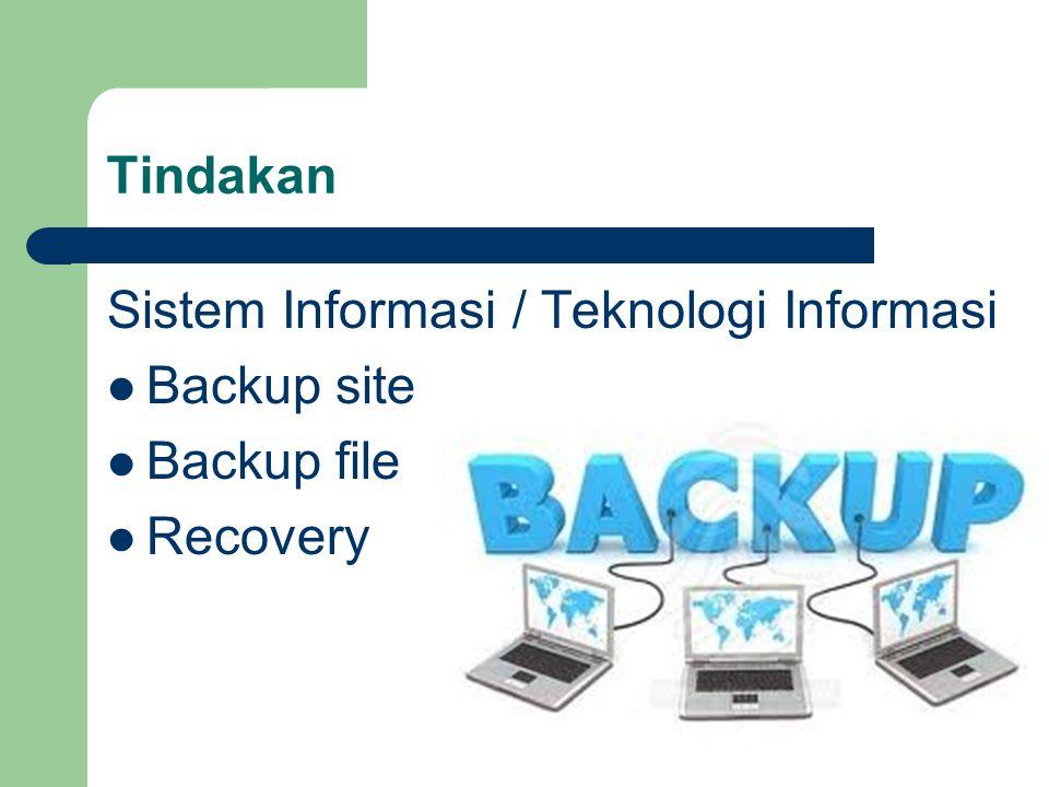 Tindakan Sistem Informasi / Teknologi Informasi Backup site Backup file Recovery