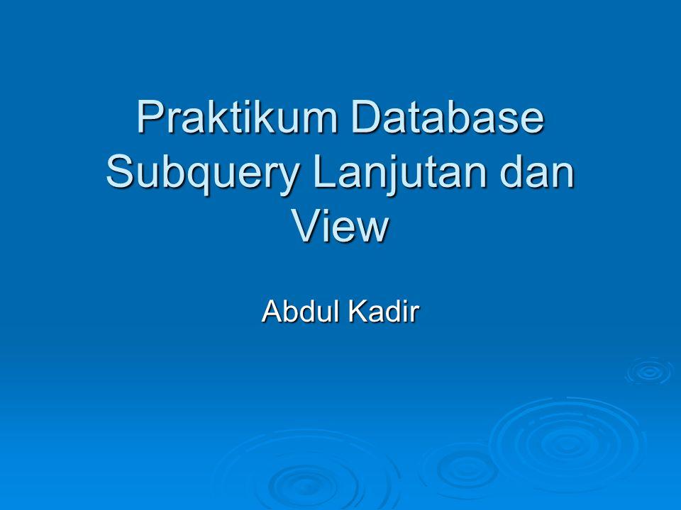 Praktikum Database Subquery Lanjutan dan View Abdul Kadir