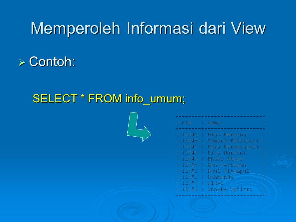 Memperoleh Informasi dari View  Contoh: SELECT * FROM info_umum;