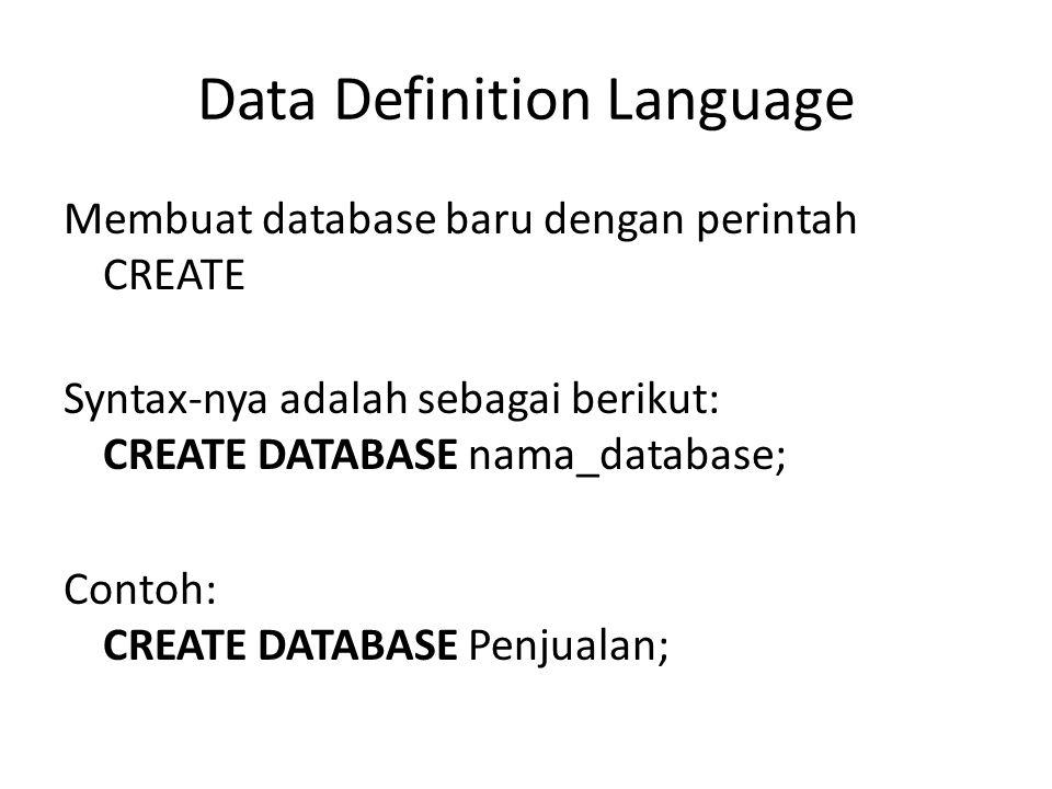 Data Definition Language Membuat database baru dengan perintah CREATE Syntax-nya adalah sebagai berikut: CREATE DATABASE nama_database; Contoh: CREATE