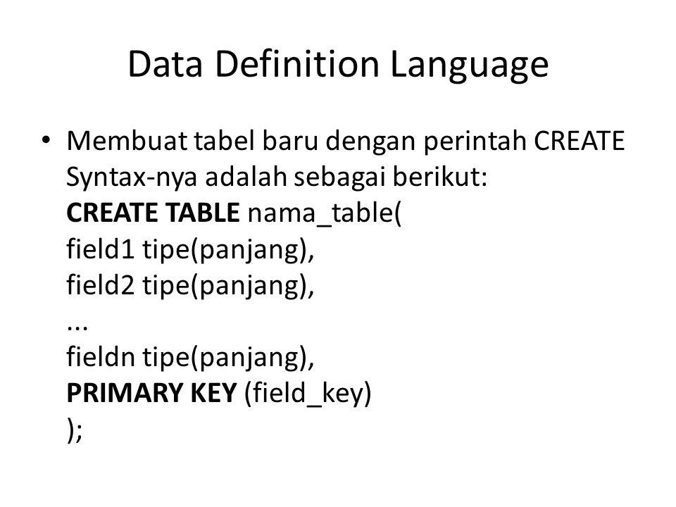 Membuat tabel baru dengan perintah CREATE Syntax-nya adalah sebagai berikut: CREATE TABLE nama_table( field1 tipe(panjang), field2 tipe(panjang),... f