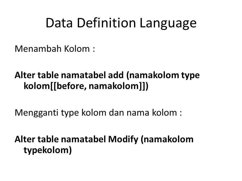 Menambah Kolom : Alter table namatabel add (namakolom type kolom[[before, namakolom]]) Mengganti type kolom dan nama kolom : Alter table namatabel Mod