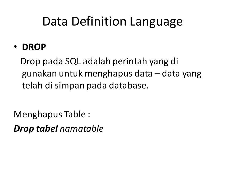 DROP Drop pada SQL adalah perintah yang di gunakan untuk menghapus data – data yang telah di simpan pada database. Menghapus Table : Drop tabel namata