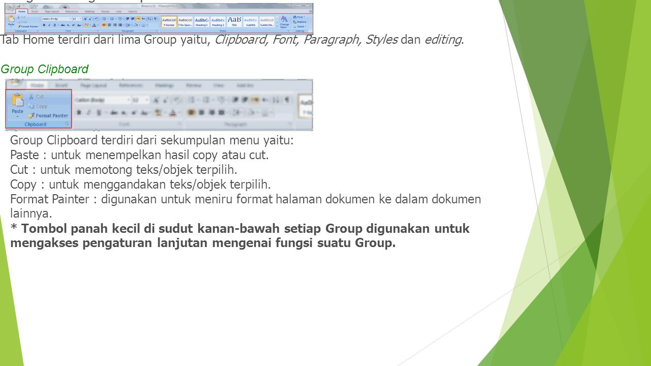 Mengenal Fungsi Icon pada Tab Home Tab Home terdiri dari lima Group yaitu, Clipboard, Font, Paragraph, Styles dan editing. Group Clipboard Group Clipb