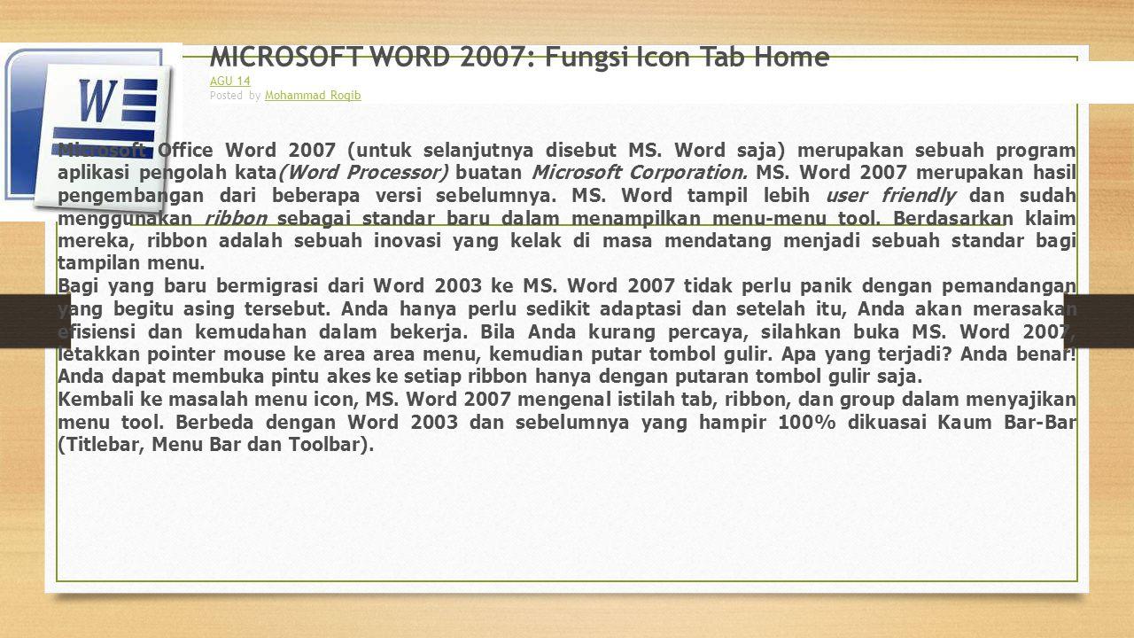 MICROSOFT WORD 2007: Fungsi Icon Tab Home AGU 14 Posted by Mohammad RoqibMohammad Roqib Microsoft Office Word 2007 (untuk selanjutnya disebut MS. Word