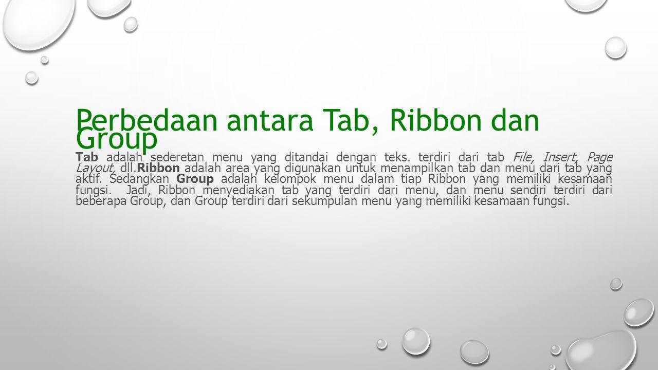 Perbedaan antara Tab, Ribbon dan Group Tab adalah sederetan menu yang ditandai dengan teks. terdiri dari tab File, Insert, Page Layout, dll.Ribbon ada
