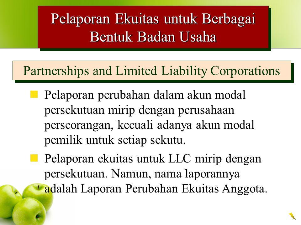 Pelaporan Ekuitas untuk Berbagai Bentuk Badan Usaha Partnerships and Limited Liability Corporations Pelaporan perubahan dalam akun modal persekutuan mirip dengan perusahaan perseorangan, kecuali adanya akun modal pemilik untuk setiap sekutu.