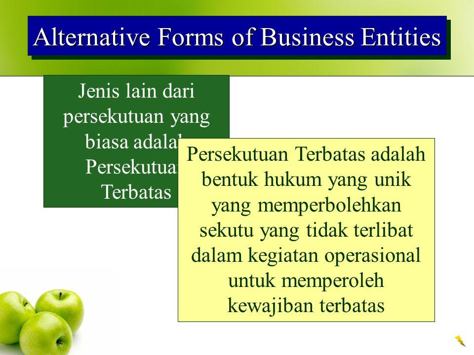 Alternative Forms of Business Entities Jenis lain dari persekutuan yang biasa adalah Persekutuan Terbatas Persekutuan Terbatas adalah bentuk hukum yang unik yang memperbolehkan sekutu yang tidak terlibat dalam kegiatan operasional untuk memperoleh kewajiban terbatas