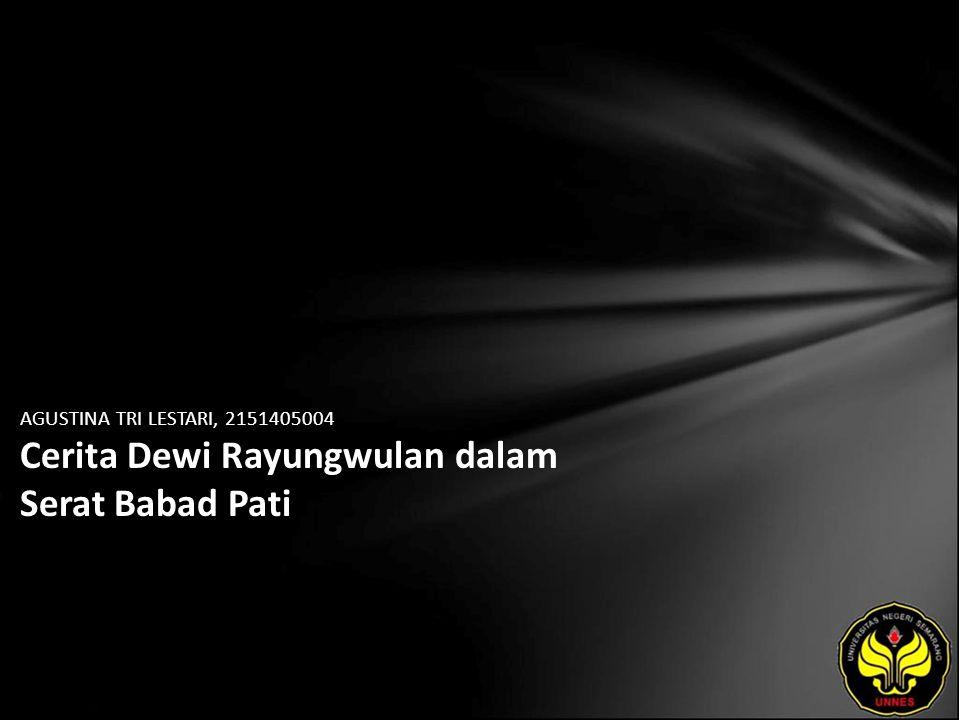 AGUSTINA TRI LESTARI, 2151405004 Cerita Dewi Rayungwulan dalam Serat Babad Pati