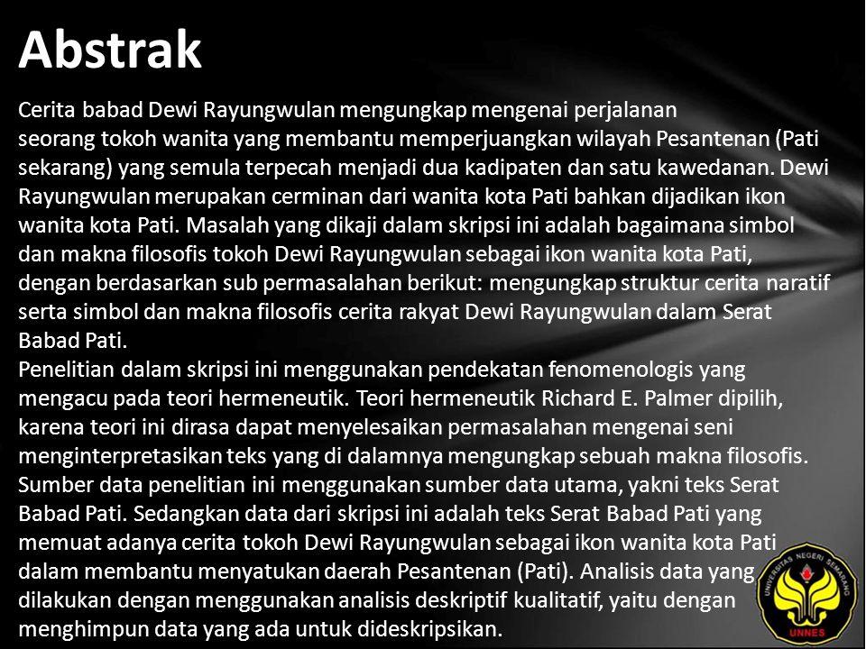 Abstrak Cerita babad Dewi Rayungwulan mengungkap mengenai perjalanan seorang tokoh wanita yang membantu memperjuangkan wilayah Pesantenan (Pati sekarang) yang semula terpecah menjadi dua kadipaten dan satu kawedanan.