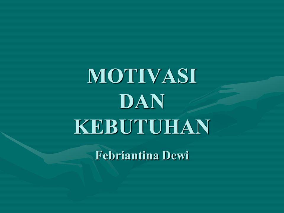 MOTIVASI DAN KEBUTUHAN Febriantina Dewi
