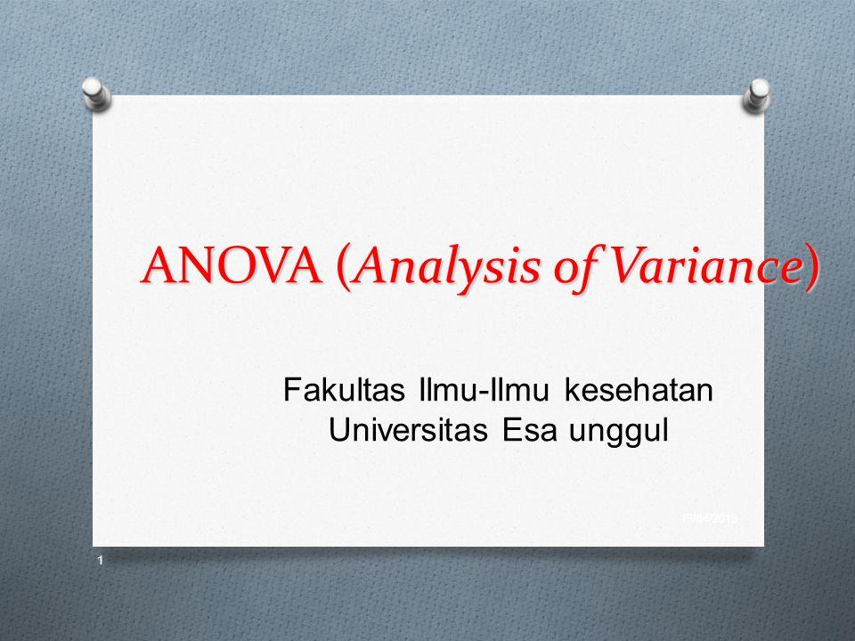 ANOVA (Analysis of Variance) 19/04/2015 1 Fakultas Ilmu-Ilmu kesehatan Universitas Esa unggul