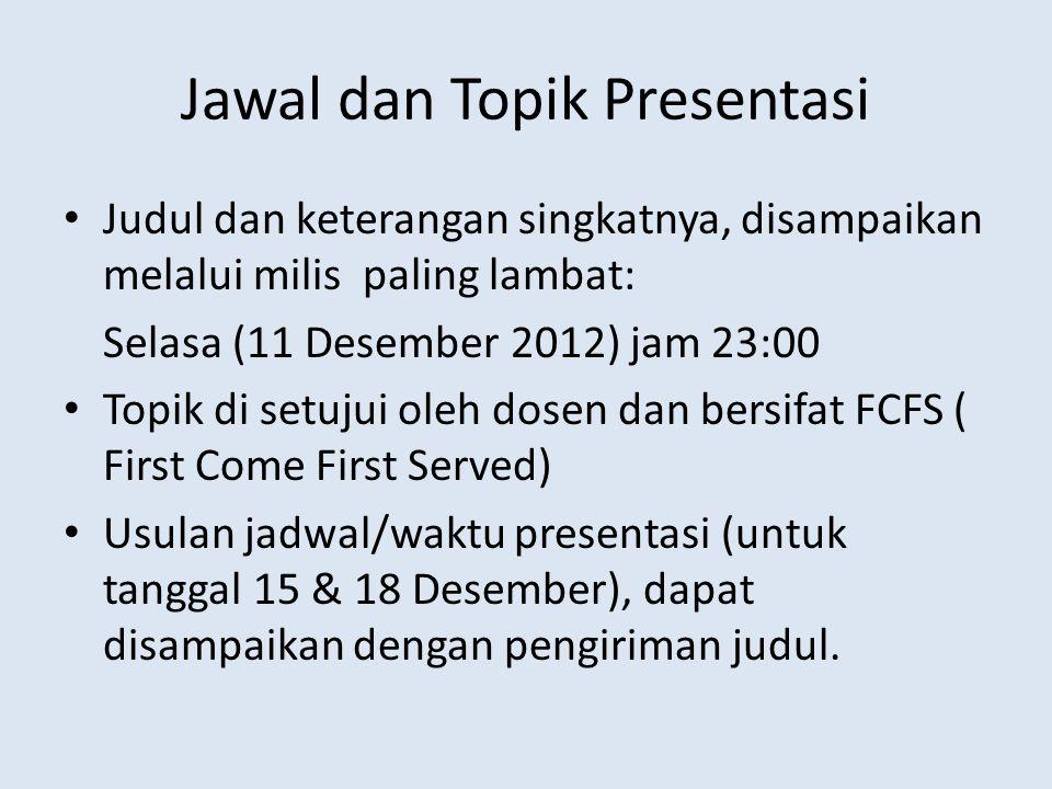 Jawal dan Topik Presentasi Judul dan keterangan singkatnya, disampaikan melalui milis paling lambat: Selasa (11 Desember 2012) jam 23:00 Topik di setu