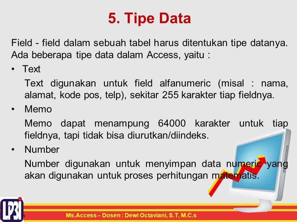 5.Tipe Data Field - field dalam sebuah tabel harus ditentukan tipe datanya.