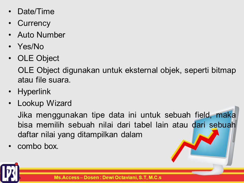 Date/Time Currency Auto Number Yes/No OLE Object OLE Object digunakan untuk eksternal objek, seperti bitmap atau file suara.