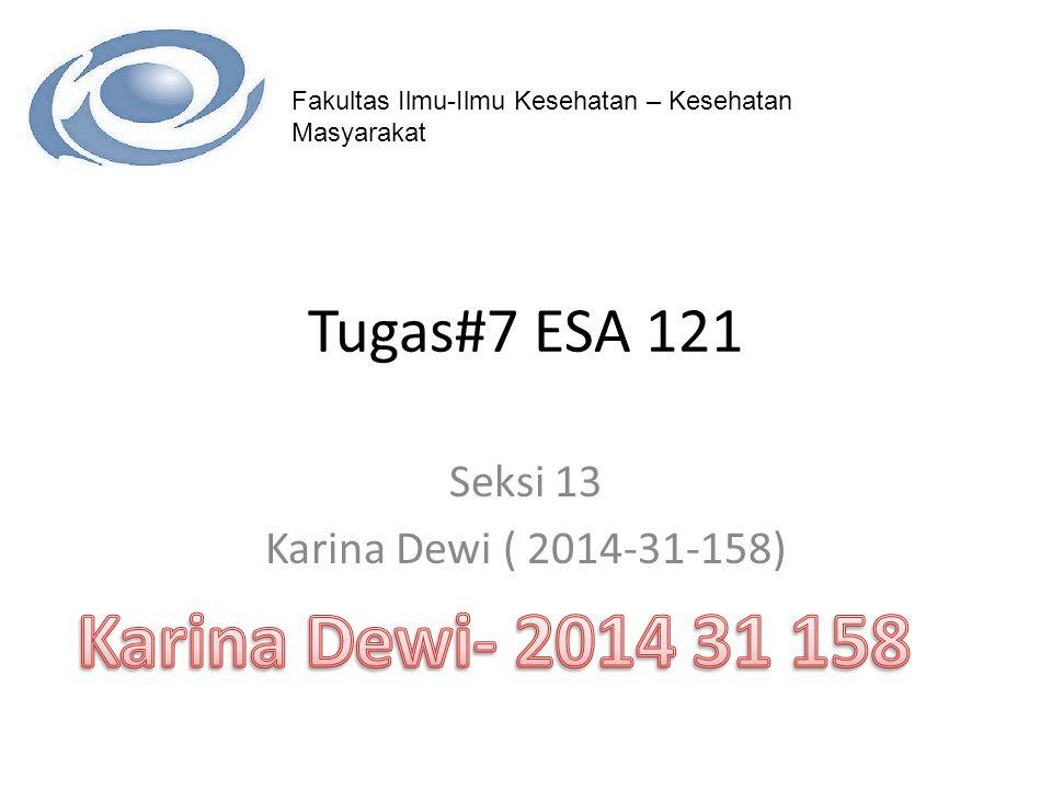 Fakultas Ilmu-Ilmu Kesehatan – Kesehatan Masyarakat Tugas#7 ESA 121 Seksi 13 Karina Dewi ( 2014-31-158)