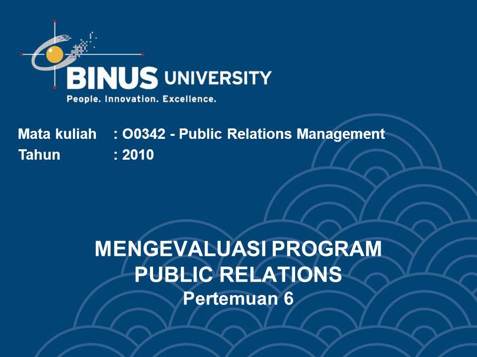 Bina Nusantara University 3 Learning Objectives Pada akhir pertemuan 6 ini, diharapkan mahasiswa dapat menyimpulkan pengertian langkah keempat dari proses managerial aktivitas PR, yaitu mengevaluasi Program dengan cara : Menilai Hasil yang Terukur Proses Penelitian Evaluasi Menafsirkan dan Memakai Hasil Evaluasi