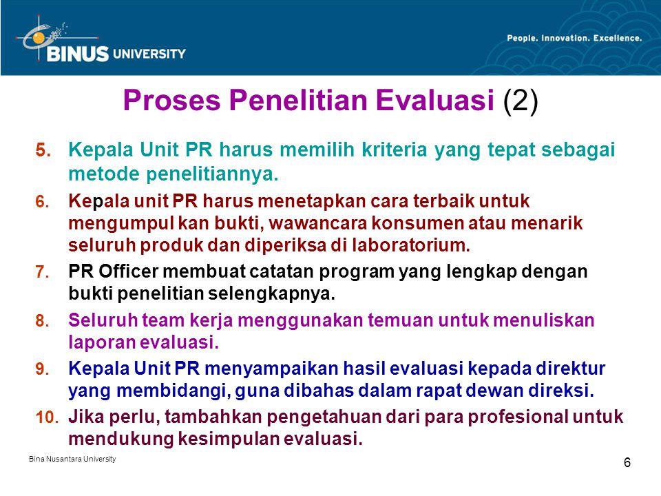 Bina Nusantara University 6 Proses Penelitian Evaluasi (2) 5.