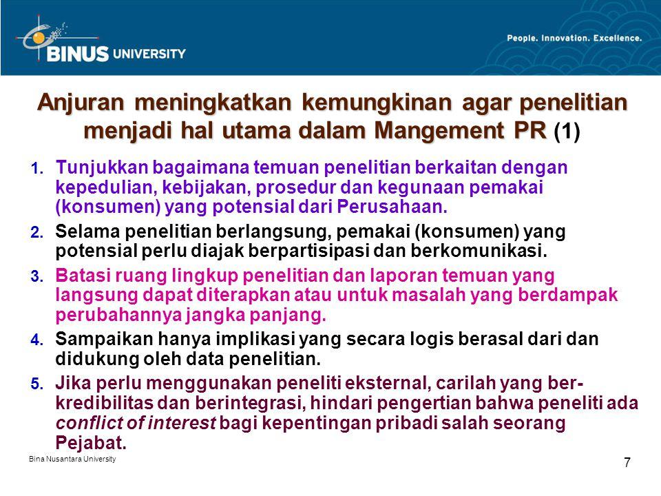 Bina Nusantara University 7 Anjuran meningkatkan kemungkinan agar penelitian menjadi hal utama dalam Mangement PR Anjuran meningkatkan kemungkinan agar penelitian menjadi hal utama dalam Mangement PR (1) 1.