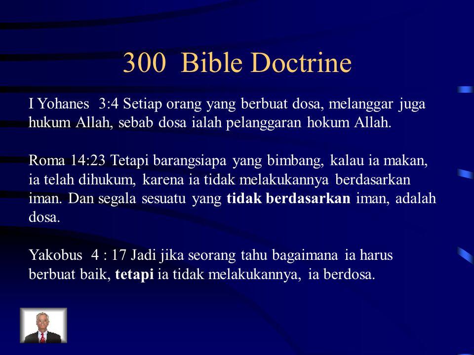 300 Bible Doctrine I Yohanes 3:4 Setiap orang yang berbuat dosa, melanggar juga hukum Allah, sebab dosa ialah pelanggaran hokum Allah. Roma 14:23 Teta