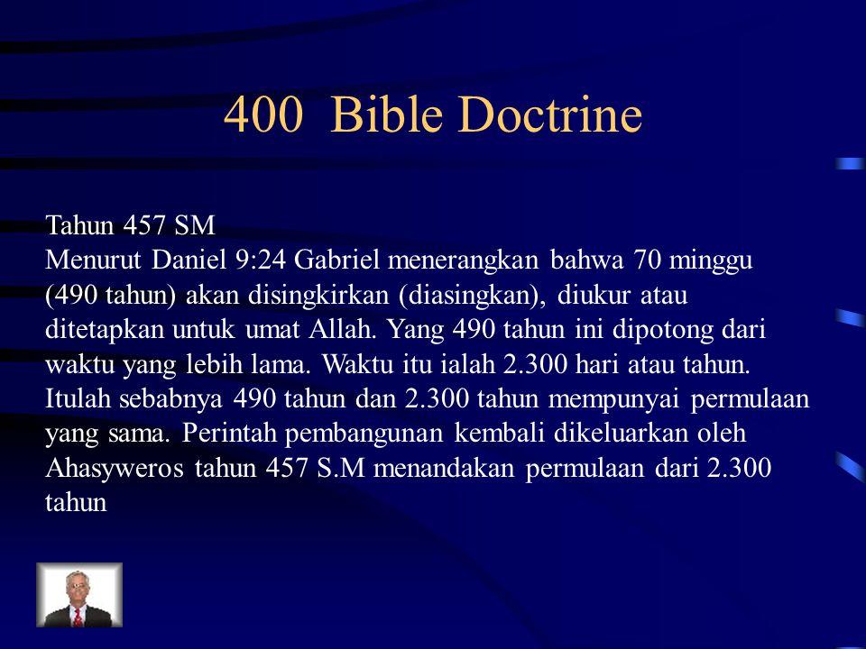 400 Bible Doctrine Tahun 457 SM Menurut Daniel 9:24 Gabriel menerangkan bahwa 70 minggu (490 tahun) akan disingkirkan (diasingkan), diukur atau diteta