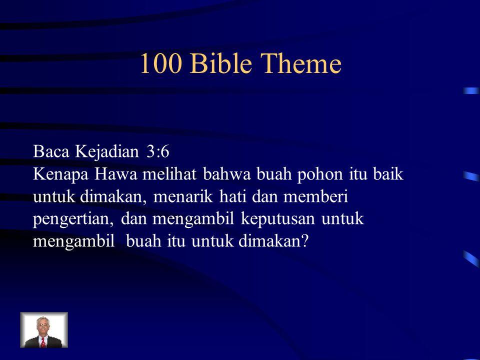 100 Bible Theme Baca Kejadian 3:6 Kenapa Hawa melihat bahwa buah pohon itu baik untuk dimakan, menarik hati dan memberi pengertian, dan mengambil kepu