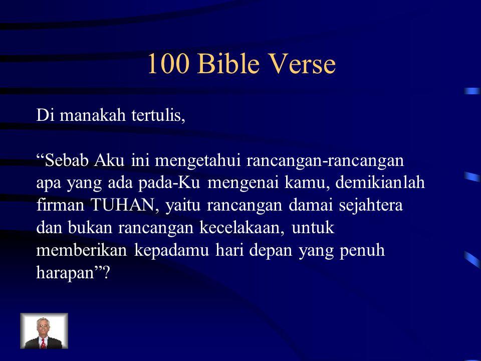 """100 Bible Verse Di manakah tertulis, """"Sebab Aku ini mengetahui rancangan-rancangan apa yang ada pada-Ku mengenai kamu, demikianlah firman TUHAN, yaitu"""