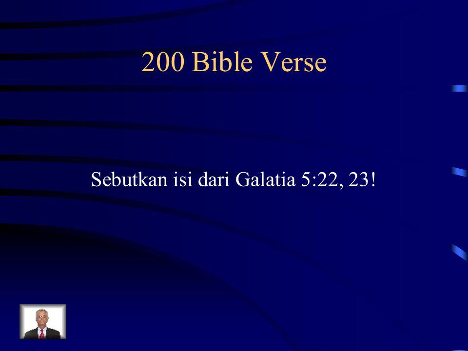 200 Bible Verse Sebutkan isi dari Galatia 5:22, 23!