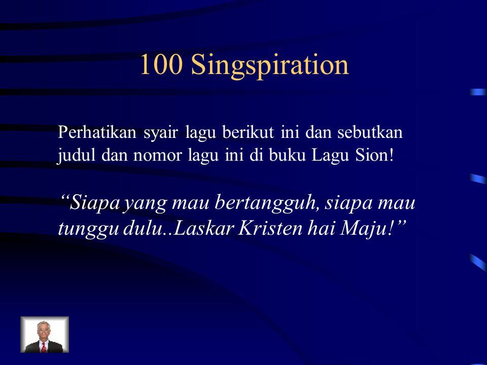 "100 Singspiration Perhatikan syair lagu berikut ini dan sebutkan judul dan nomor lagu ini di buku Lagu Sion! ""Siapa yang mau bertangguh, siapa mau tun"