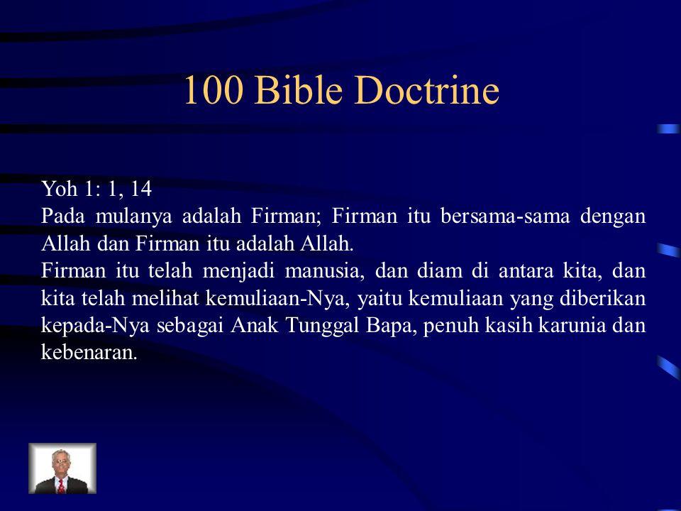 100 Bible Doctrine Yoh 1: 1, 14 Pada mulanya adalah Firman; Firman itu bersama-sama dengan Allah dan Firman itu adalah Allah. Firman itu telah menjadi