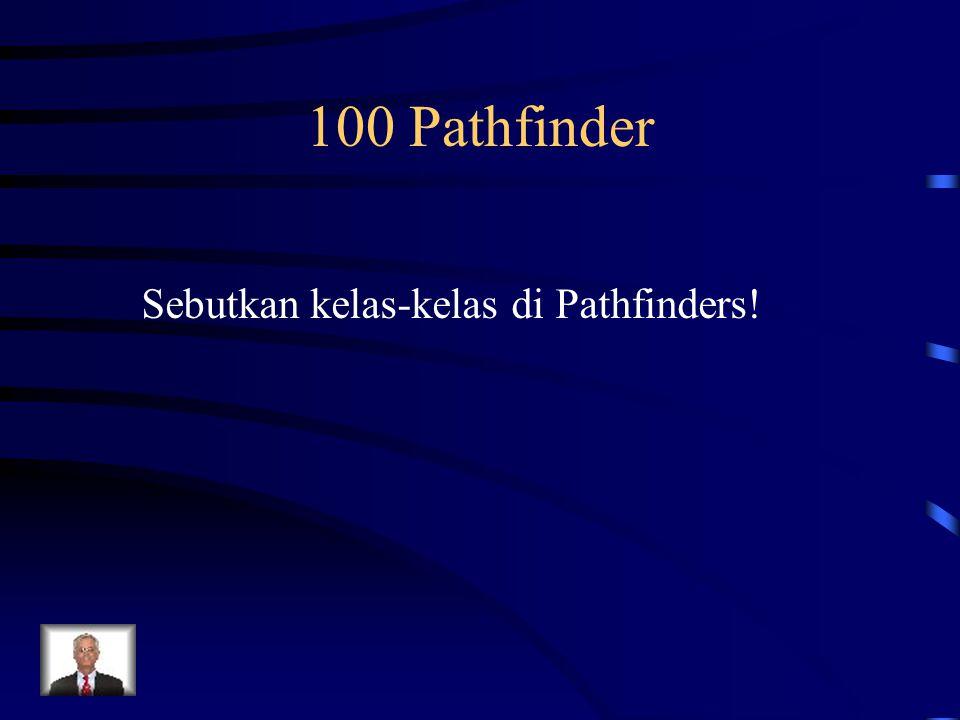 100 Pathfinder Sebutkan kelas-kelas di Pathfinders!