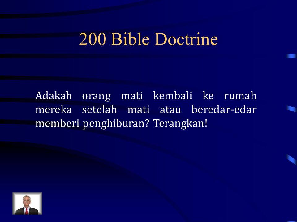 200 Bible Doctrine Adakah orang mati kembali ke rumah mereka setelah mati atau beredar-edar memberi penghiburan? Terangkan!
