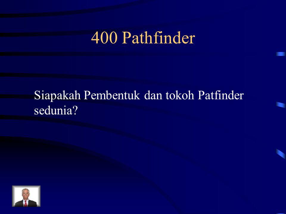 400 Pathfinder Siapakah Pembentuk dan tokoh Patfinder sedunia?