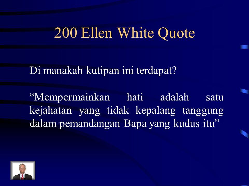 """200 Ellen White Quote Di manakah kutipan ini terdapat? """"Mempermainkan hati adalah satu kejahatan yang tidak kepalang tanggung dalam pemandangan Bapa y"""