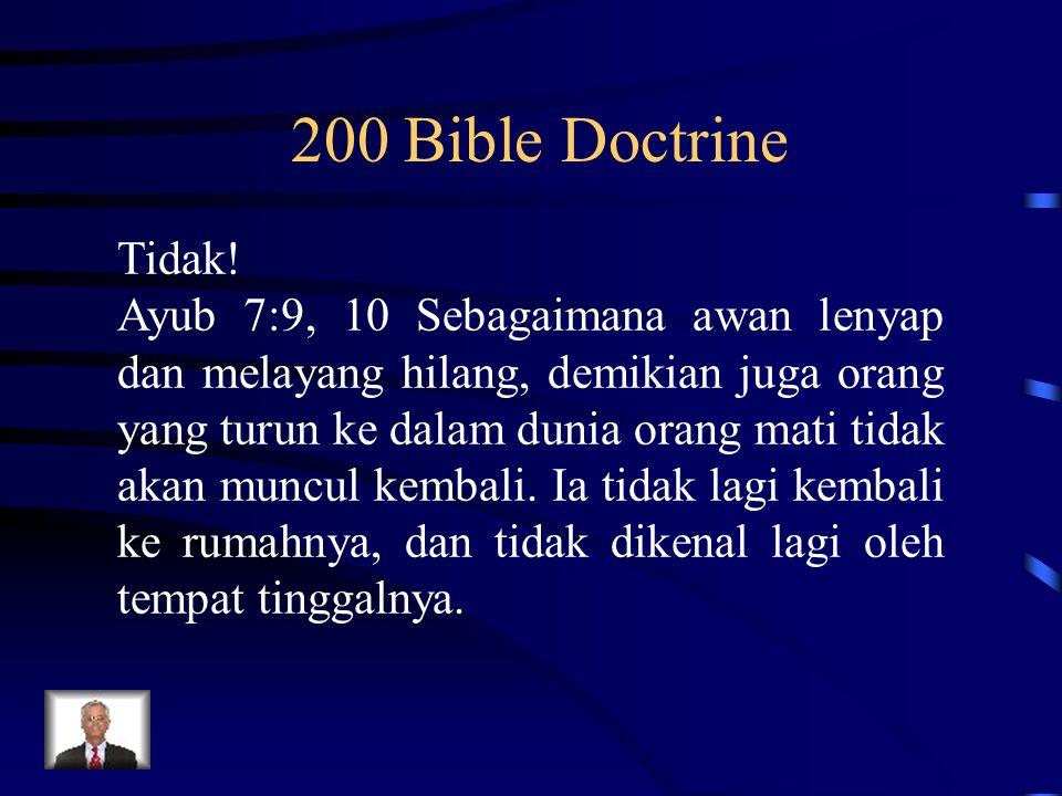 200 Bible Doctrine Tidak! Ayub 7:9, 10 Sebagaimana awan lenyap dan melayang hilang, demikian juga orang yang turun ke dalam dunia orang mati tidak aka
