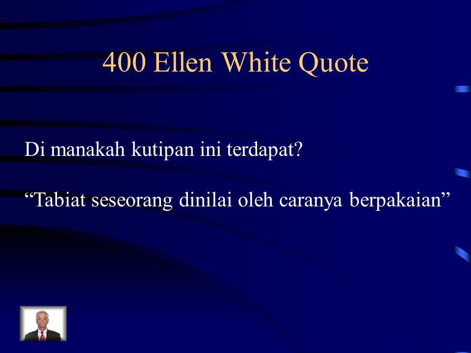 "400 Ellen White Quote Di manakah kutipan ini terdapat? ""Tabiat seseorang dinilai oleh caranya berpakaian"""