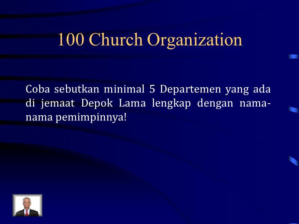 100 Church Organization Coba sebutkan minimal 5 Departemen yang ada di jemaat Depok Lama lengkap dengan nama- nama pemimpinnya!