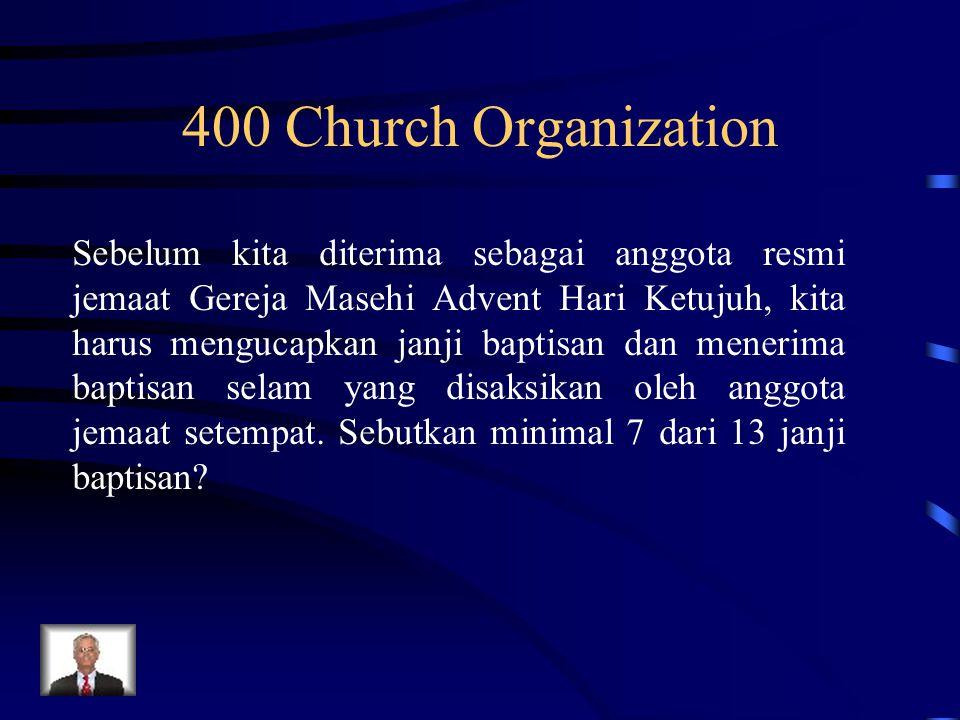 400 Church Organization Sebelum kita diterima sebagai anggota resmi jemaat Gereja Masehi Advent Hari Ketujuh, kita harus mengucapkan janji baptisan da