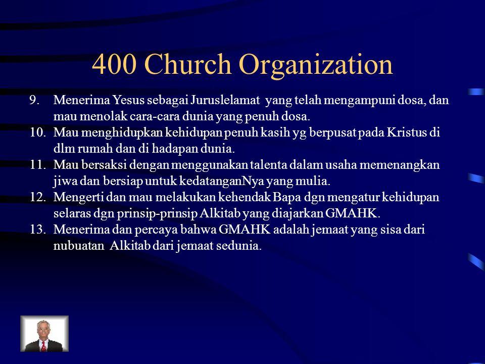 400 Church Organization 9.Menerima Yesus sebagai Juruslelamat yang telah mengampuni dosa, dan mau menolak cara-cara dunia yang penuh dosa. 10.Mau meng