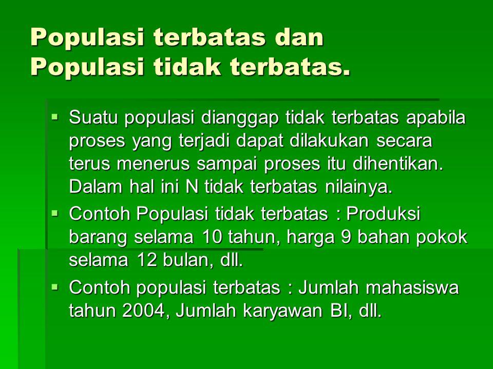 Populasi terbatas dan Populasi tidak terbatas.  Suatu populasi dianggap tidak terbatas apabila proses yang terjadi dapat dilakukan secara terus mener