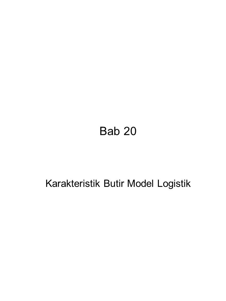 ------------------------------------------------------------------------------ Karakteristik Butir Model Logistik ------------------------------------------------------------------------------ Tampak pada grafik bahwa makin besar taraf sukar butir b makin ke kanan letak grafik Butir 1 dengan b paling kecil terletak paling kiri sedangkan butir 3 dan 4 dengan b paling besar terletak paling kanan Tampak juga pada grafik bahwa makin besar daya beda butir a makin curam grafiknya Butir 1 dan 3 dengan a kecil makin landai (tidak curam) grafiknya sedangkan butir 2 dan 4 dengan a lebih besar makin curam grafiknya Kombinasi di antara daya beda butir dan taraf sukar butir menghasilkan grafik seperti di depan