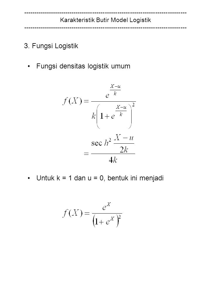 ------------------------------------------------------------------------------ Karakteristik Butir Model Logistik ------------------------------------------------------------------------------ Logit (log odds unit) gagal yang berkenaan dengan taraf sukar butir Untuk model L1P dan L2P berbentuk Untuk model L3P berbentuk
