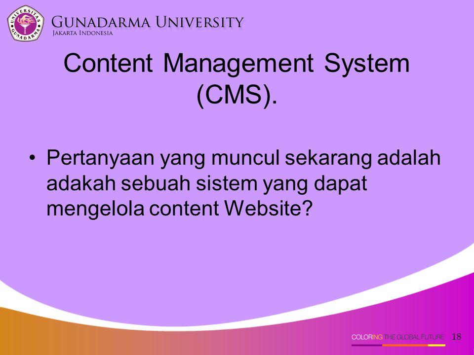 18 Content Management System (CMS). Pertanyaan yang muncul sekarang adalah adakah sebuah sistem yang dapat mengelola content Website?