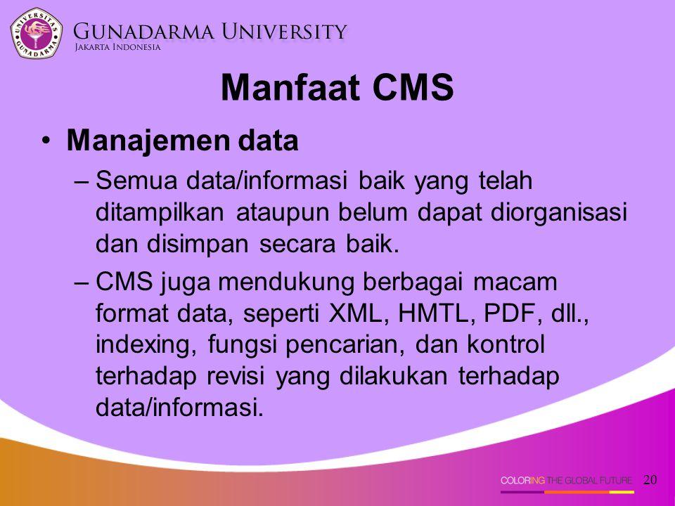 20 Manfaat CMS Manajemen data –Semua data/informasi baik yang telah ditampilkan ataupun belum dapat diorganisasi dan disimpan secara baik. –CMS juga m