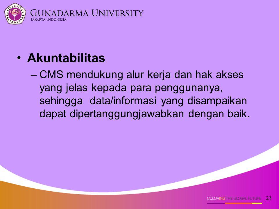 23 Akuntabilitas –CMS mendukung alur kerja dan hak akses yang jelas kepada para penggunanya, sehingga data/informasi yang disampaikan dapat dipertangg
