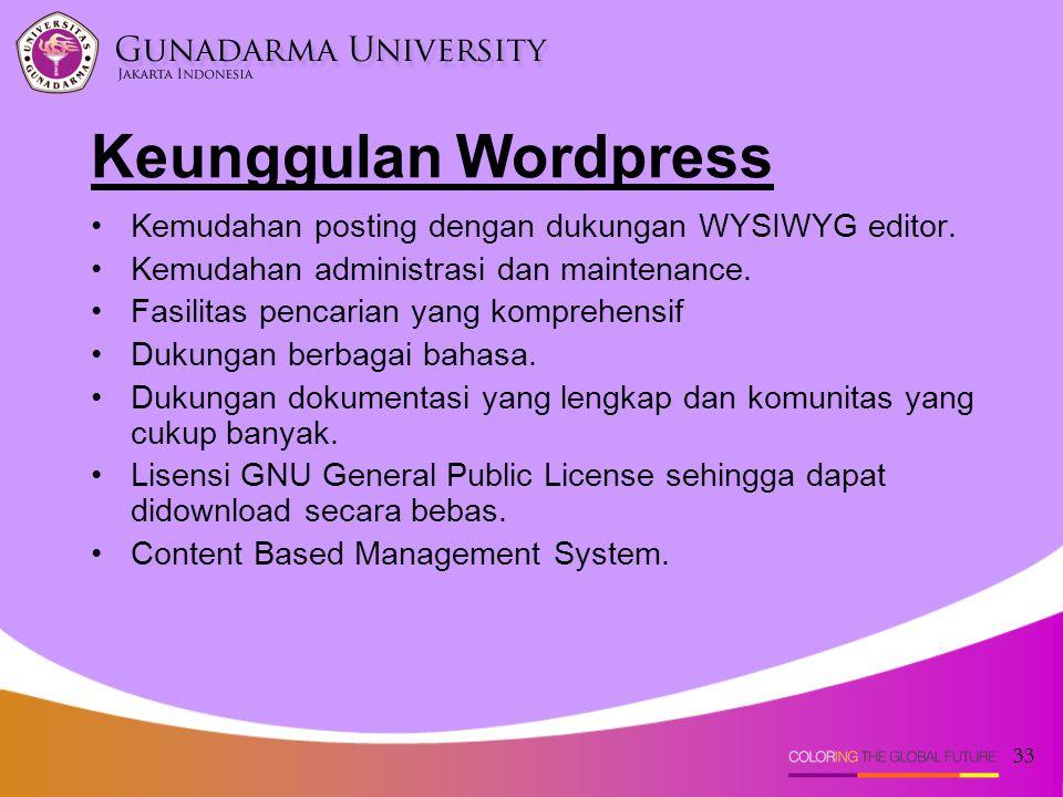 33 Kemudahan posting dengan dukungan WYSIWYG editor. Kemudahan administrasi dan maintenance. Fasilitas pencarian yang komprehensif Dukungan berbagai b